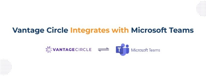 Vantage Circle Integrates with MS Teams to improve employee productivity