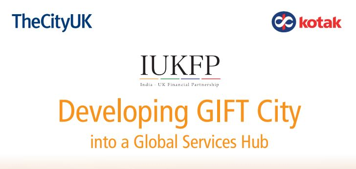 GIFT City: an opportunity to deepen UK-India financial and professional services trade – India-UK Financial Partnership